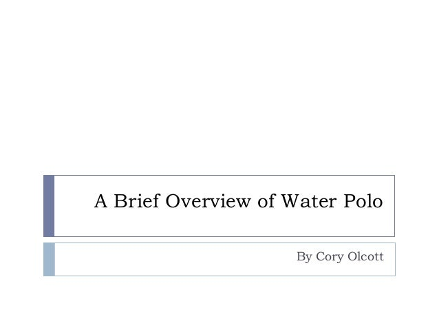 A Brief Overview of Water Polo By Cory Olcott