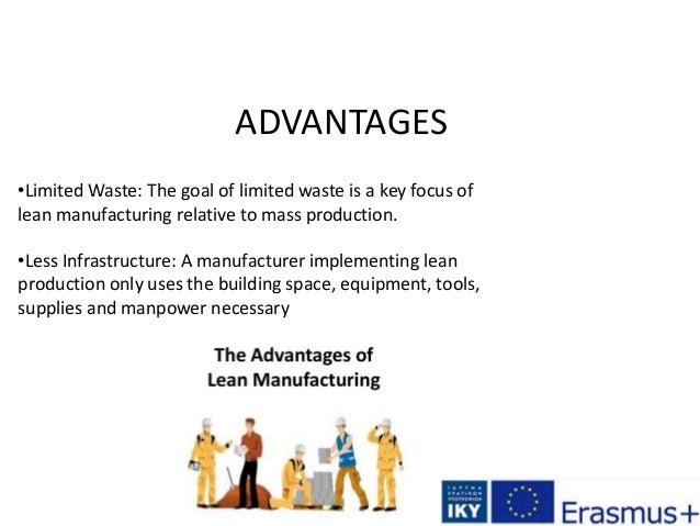 ADVANTAGES •Limited Waste: The goal of limited waste is a key focus of lean manufacturing relative to mass production. •Le...