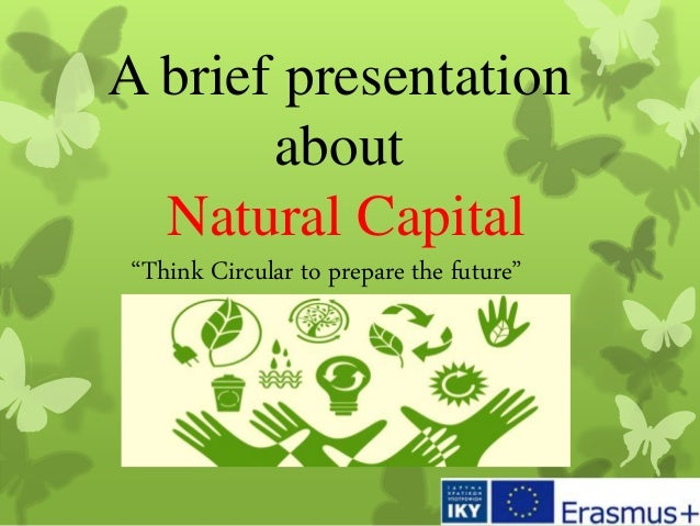 """A brief presentation about Natural Capital """"Think Circular to prepare the future"""""""
