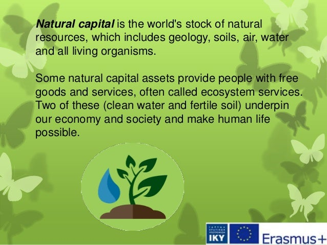 Natural capital is the world's stock of natural resources, which includes geology, soils, air, water and all living organi...