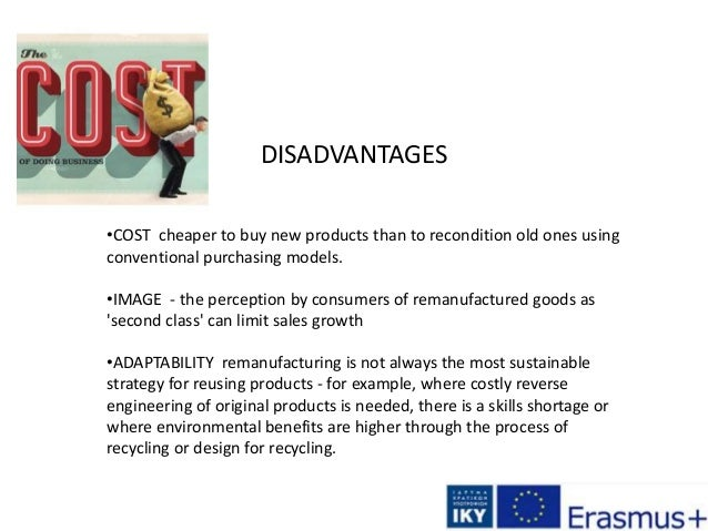 DISADVANTAGES •COST cheaper to buy new products than to recondition old ones using conventional purchasing models. •IMAGE ...