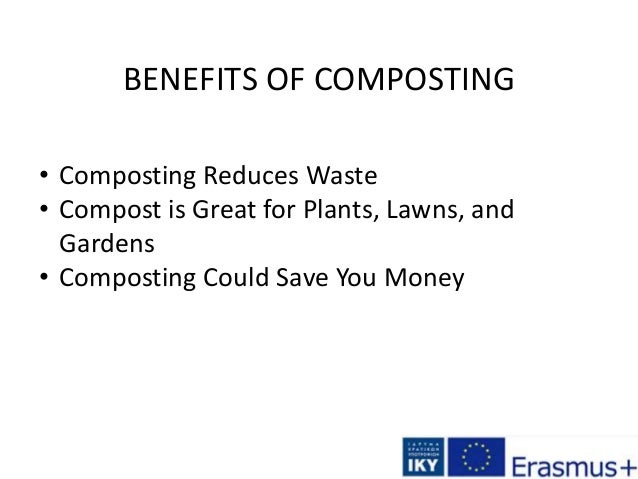 BENEFITS OF COMPOSTING • Composting Reduces Waste • Compost is Great for Plants, Lawns, and Gardens • Composting Could Sav...