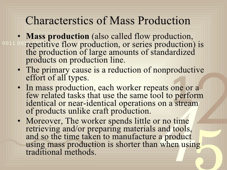 mass production Mass production: mass production, application of the principles of specialization, division of labour, and standardization of parts to the manufacture of goods such manufacturing processes.