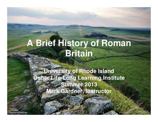 A Brief History of Roman Britain University of Rhode Island Osher Life-Long Learning Institute Summer 2013 Mark Gardner, I...