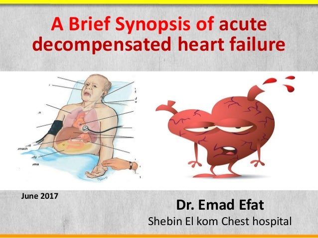 A Brief Synopsis of acute decompensated heart failure Dr. Emad Efat Shebin El kom Chest hospital June 2017