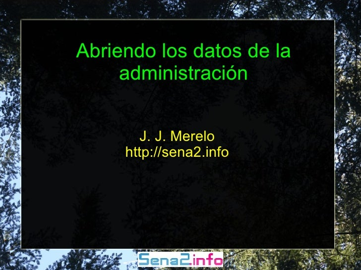 Abriendo los datos de la administración J. J. Merelo http://sena2.info