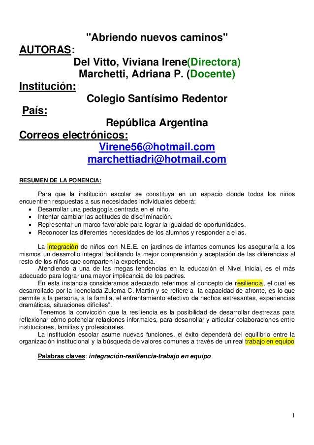 "1 ""Abriendo nuevos caminos"" AUTORAS: Del Vitto, Viviana Irene(Directora) Marchetti, Adriana P. (Docente) Institución: Cole..."