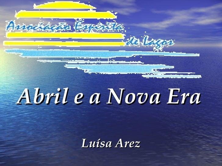 Abril e a Nova Era   Luísa Arez