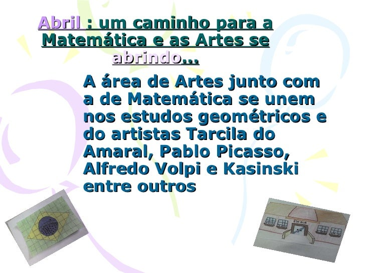 Abril  : um caminho para a Matemática e as Artes se  abrindo ... A área de Artes junto com a de Matemática se unem nos est...