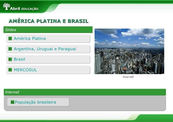 AMÉRICA PLATINA E BRASIL Slides Internet População brasileira Portal SER América Platina Argentina, Uruguai e Paraguai Bra...