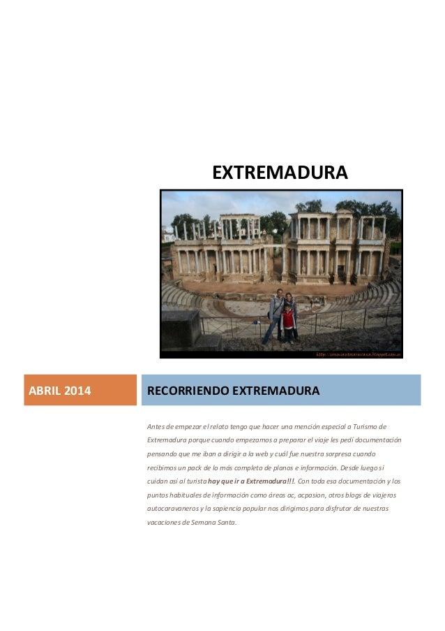 EXTREMADURA ABRIL 2014 RECORRIENDO EXTREMADURA Antes de empezar el relato tengo que hacer una mención especial a Turismo d...