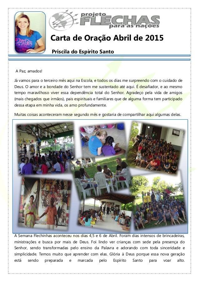 Carta de Oração Abril de 2015 Priscila do Espírito Santo A Paz, amados! Já vamos para o terceiro mês aqui na Escola, e tod...