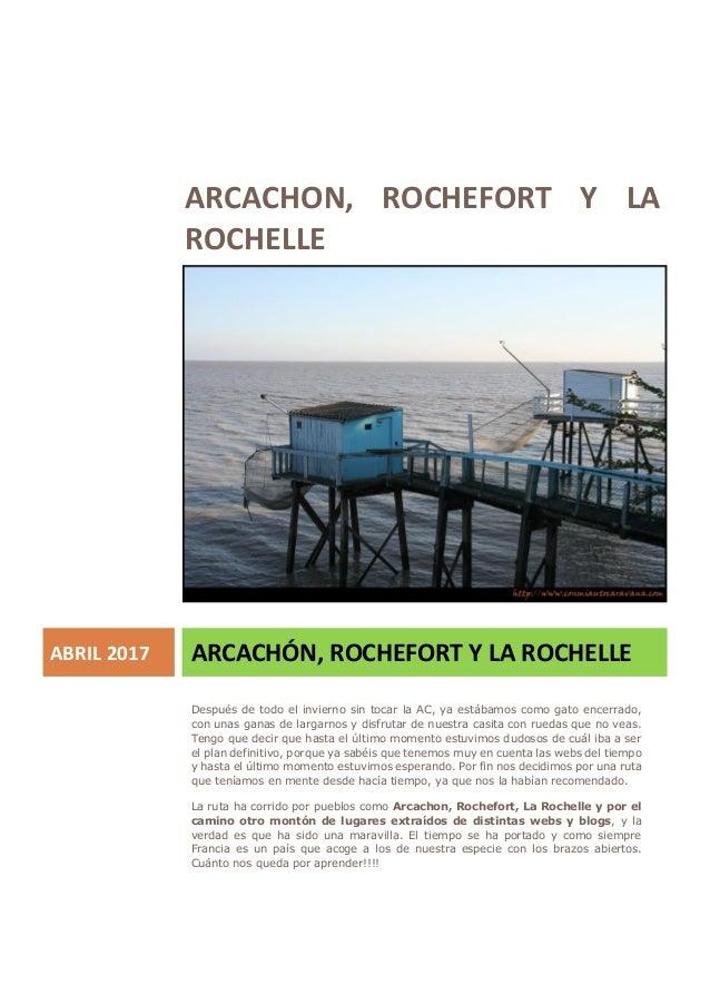 ARCACHON, ROCHEFORT Y LA ROCHELLE ABRIL 2017 ARCACHÓN, ROCHEFORT Y LA ROCHELLE Después de todo el invierno sin tocar la AC...