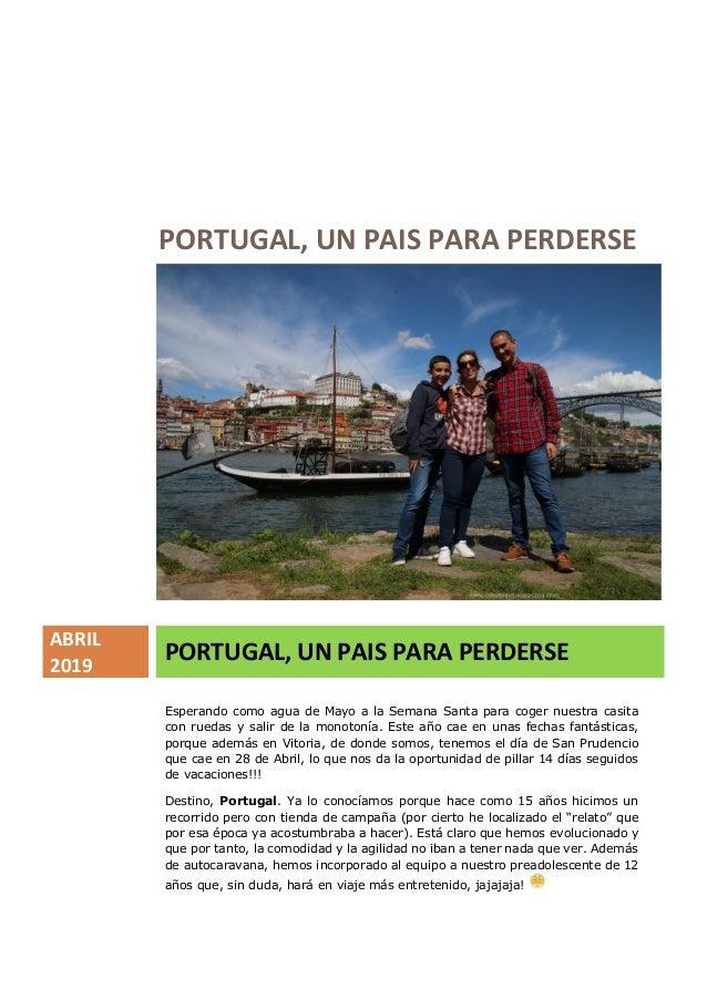 PORTUGAL, UN PAIS PARA PERDERSE ABRIL 2019 PORTUGAL, UN PAIS PARA PERDERSE Esperando como agua de Mayo a la Semana Santa p...