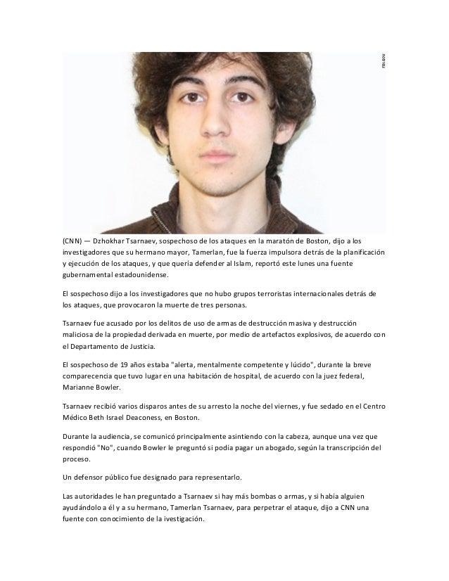 (CNN) — Dzhokhar Tsarnaev, sospechoso de los ataques en la maratón de Boston, dijo a losinvestigadores que su hermano mayo...