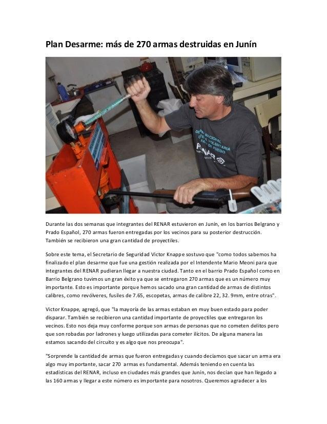Plan Desarme: más de 270 armas destruidas en JunínDurante las dos semanas que integrantes del RENAR estuvieron en Junín, e...