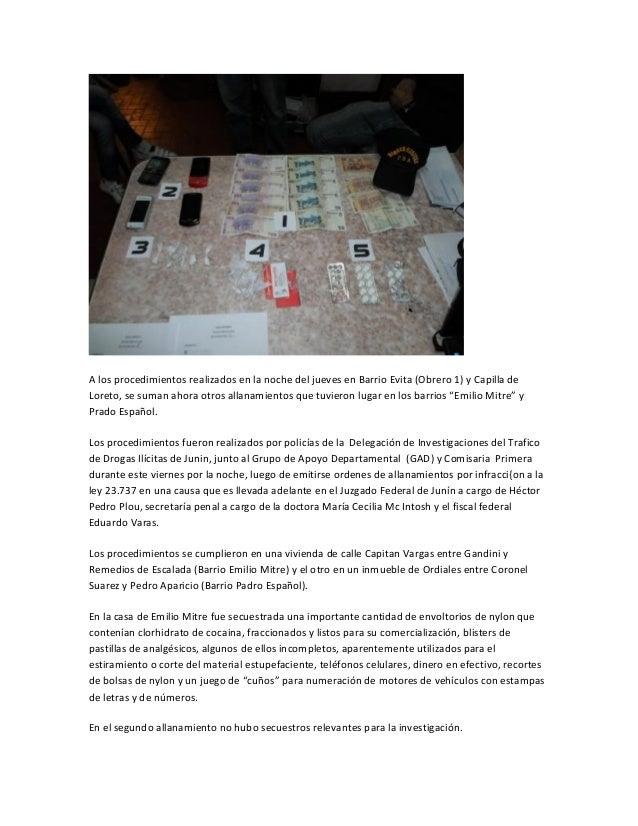 A los procedimientos realizados en la noche del jueves en Barrio Evita (Obrero 1) y Capilla deLoreto, se suman ahora otros...