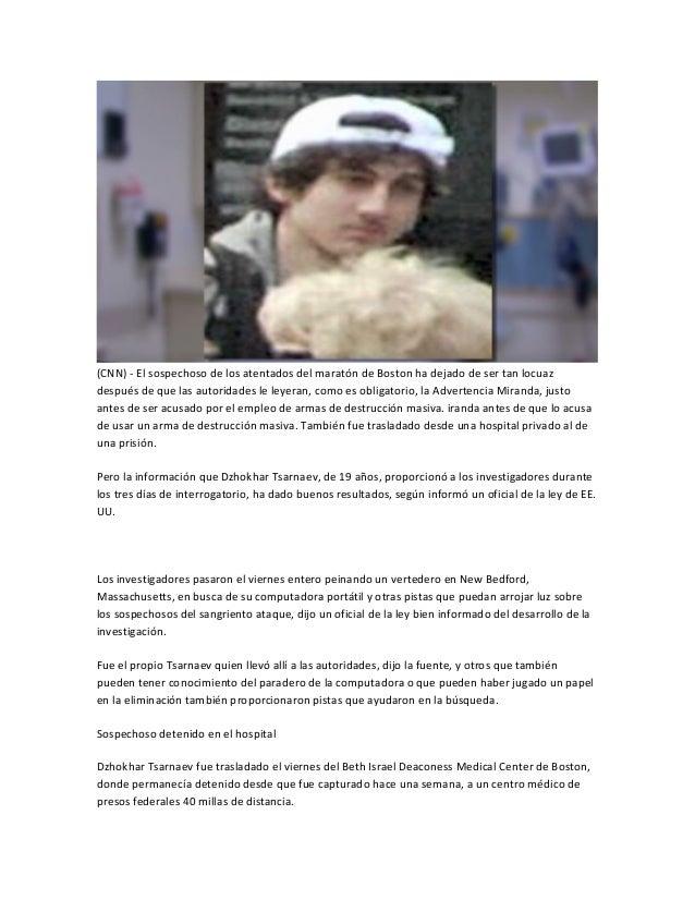(CNN) - El sospechoso de los atentados del maratón de Boston ha dejado de ser tan locuazdespués de que las autoridades le ...