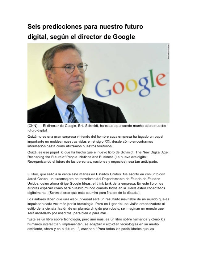 Seis predicciones para nuestro futurodigital, según el director de Google(CNN) — El director de Google, Eric Schmidt, ha e...