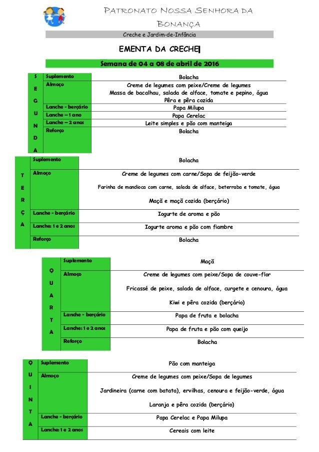 PATRONATO NOSSA SENHORA DA BONANÇA Creche e Jardim-de-Infância Vila Praia de Âncora EMENTA DA CRECHE Semana de 04 a 08 de ...