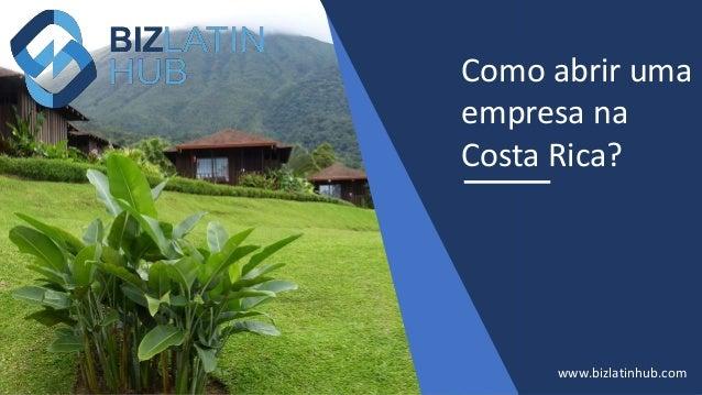 Como abrir uma empresa na Costa Rica? www.bizlatinhub.com