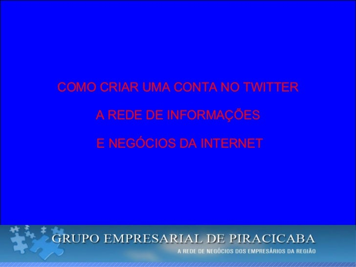 COMO CRIAR UMA CONTA NO TWITTER A REDE DE INFORMAÇÕES E NEGÓCIOS DA INTERNET