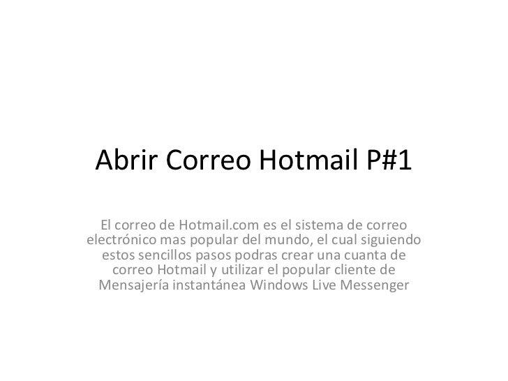 AbrirCorreo Hotmail<br />El correo de Hotmail.com es el sistema de correo electrónico mas popular del mundo, el cual sigui...