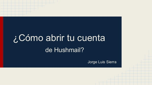 ¿Cómo abrir tu cuenta de Hushmail? Jorge Luis Sierra