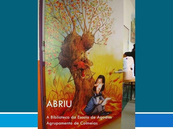 ABRIU  A Biblioteca da Escola de Agodim Agrupamento de Colmeias