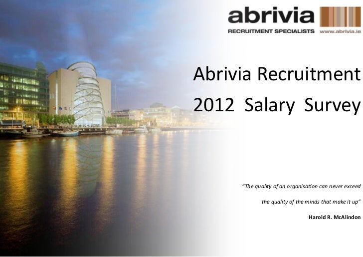 "Abrivia Recruitment2012 Salary Survey     ""The quality of an organisation can never exceed             the quality of the ..."