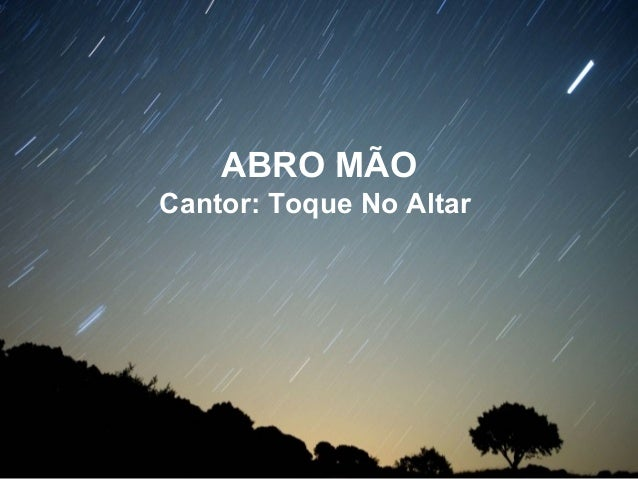 ABRO MÃO Cantor: Toque No Altar