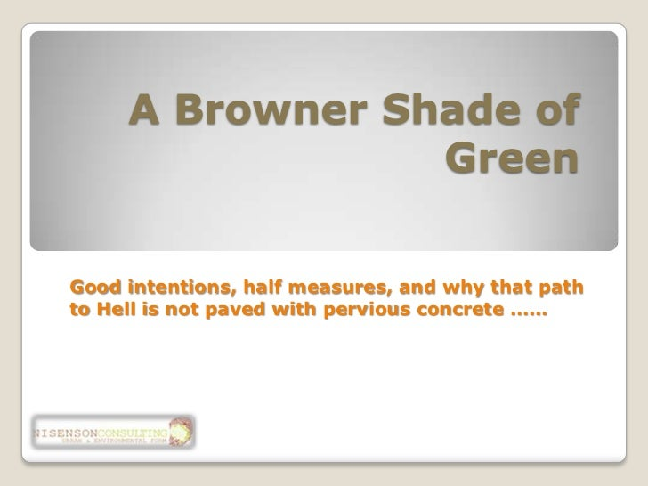 A Browner Shade of Green<br />Good intentions, half measures, and why that path to Hell is not paved with pervious concret...