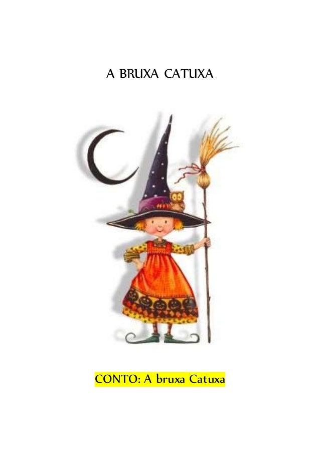 A BRUXA CATUXA CONTO: A bruxa Catuxa
