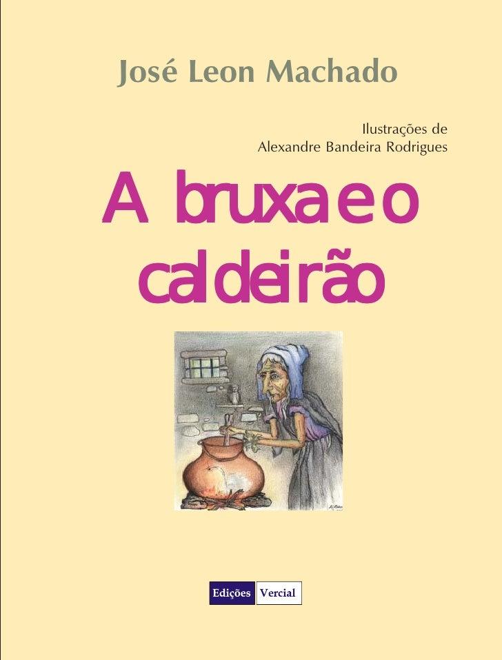 José Leon Machado                        Ilustrações de         Alexandre Bandeira Rodrigues    A bruxa e o  caldeirão