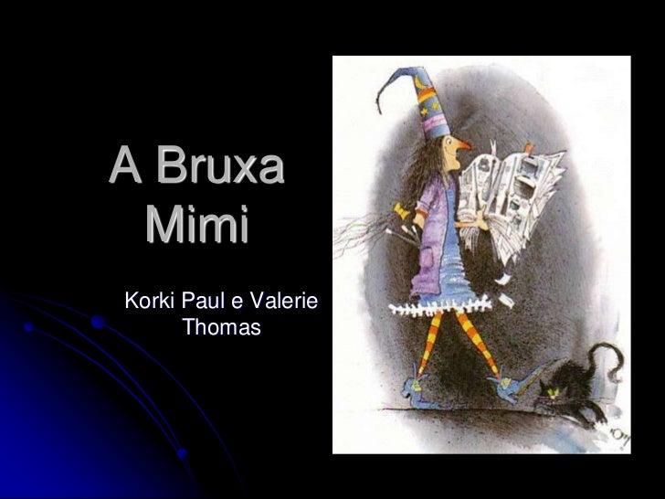A Bruxa Mimi<br />Korki Paul e Valerie Thomas<br />