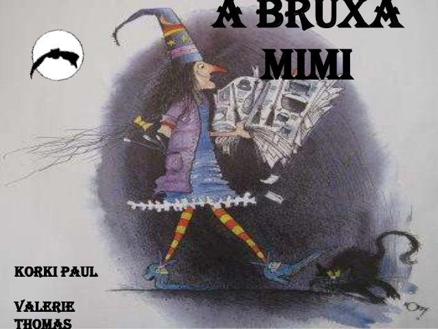 A bruxa               MimiKorki PaulValerie