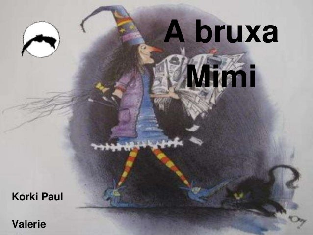 A bruxa Mimi  Korki Paul Valerie