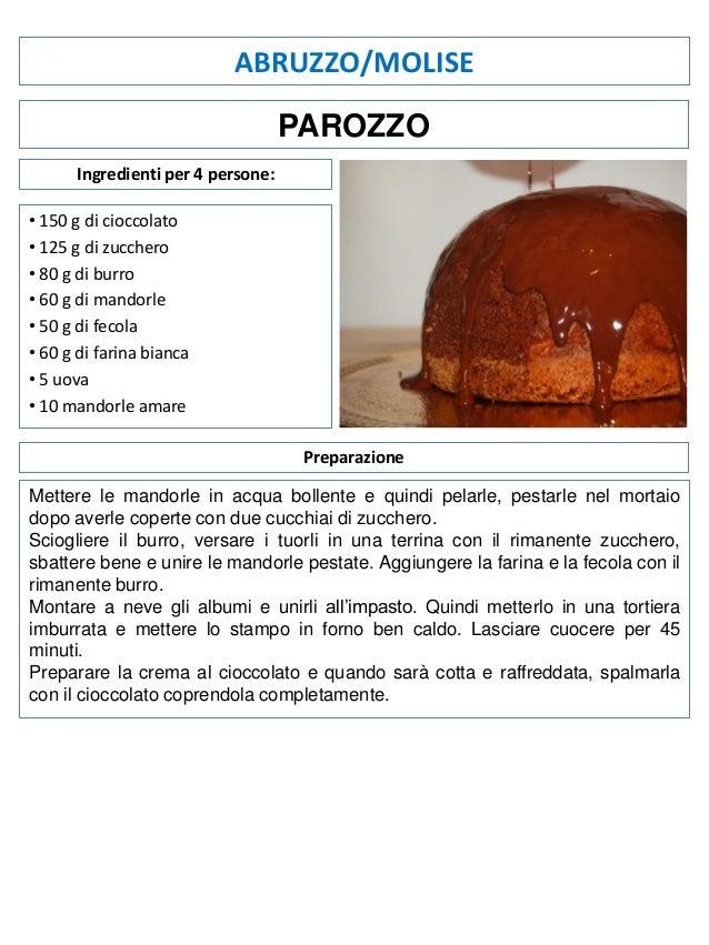 ABRUZZO/MOLISE PAROZZO Ingredienti per 4 persone: • 150 g di cioccolato • 125 g di zucchero • 80 g di burro • 60 g di mand...