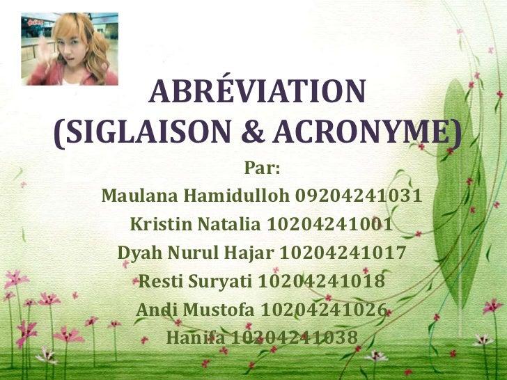 ABRÉVIATION(SIGLAISON & ACRONYME)                 Par:  Maulana Hamidulloh 09204241031    Kristin Natalia 10204241001   Dy...