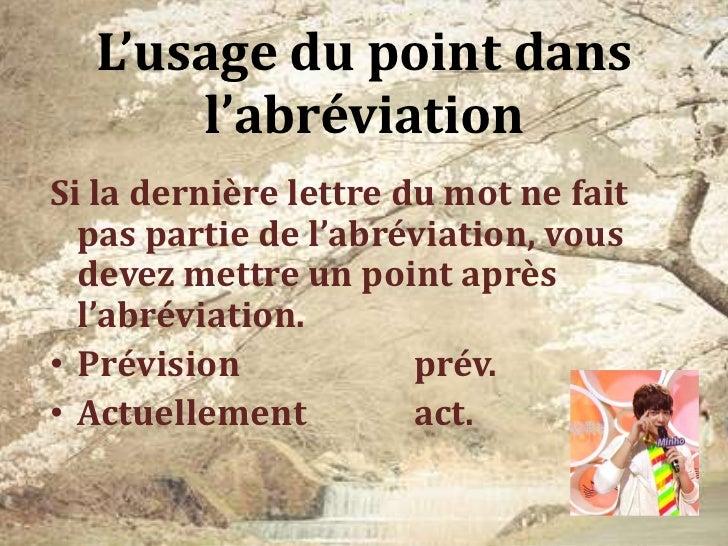 L'usage du point dans      l'abréviationSi la dernière lettre du mot ne fait  pas partie de l'abréviation, vous  devez met...