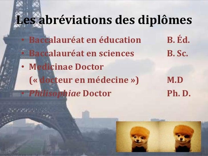 Les abréviations des diplômes• Baccalauréat en éducation   B. Éd.• Baccalauréat en sciences    B. Sc.• Medicinae Doctor  (...