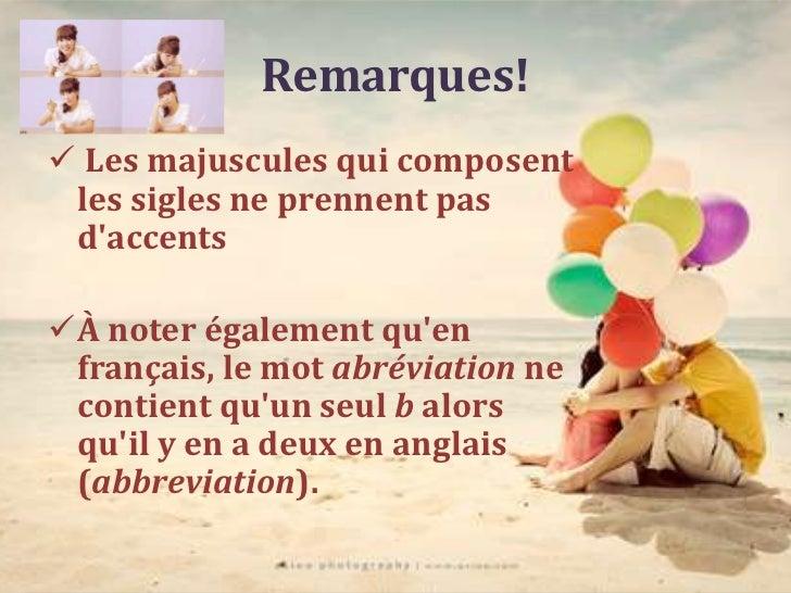 Remarques! Les majuscules qui composent les sigles ne prennent pas daccentsÀ noter également quen français, le mot abrév...