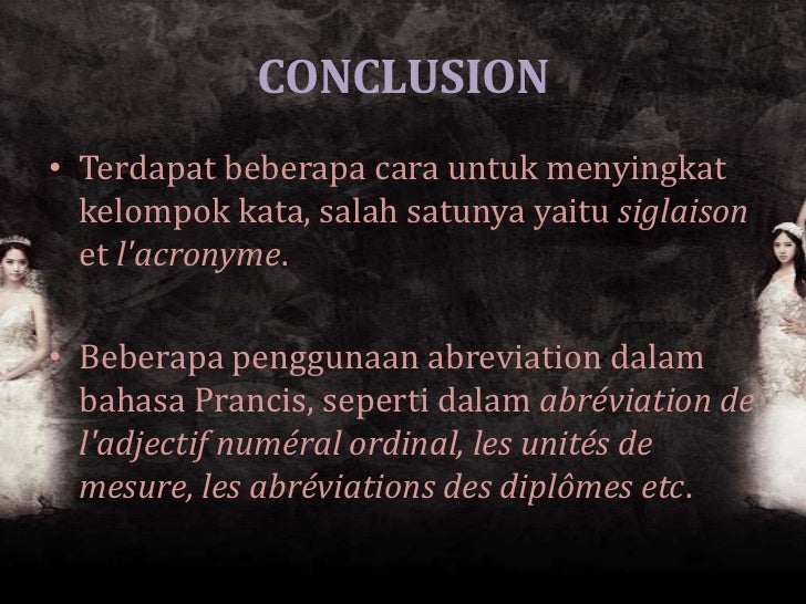 CONCLUSION• Terdapat beberapa cara untuk menyingkat  kelompok kata, salah satunya yaitu siglaison  et lacronyme.• Beberapa...