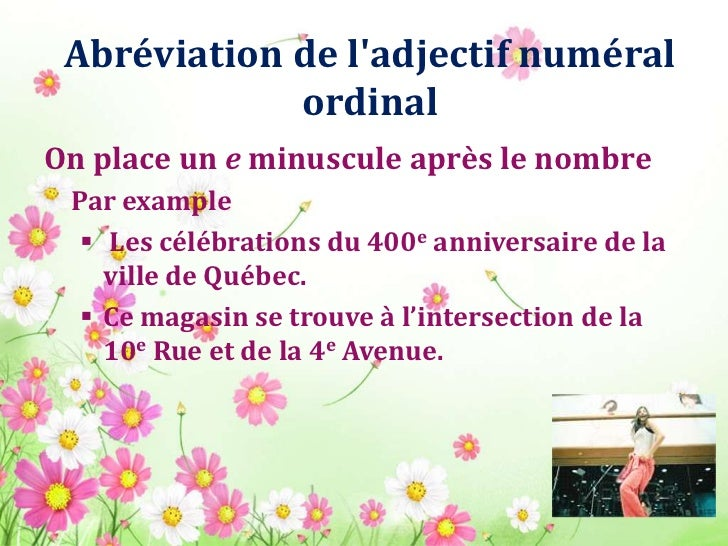 Abréviation de ladjectif numéral             ordinalOn place un e minuscule après le nombre Par example   Les célébration...