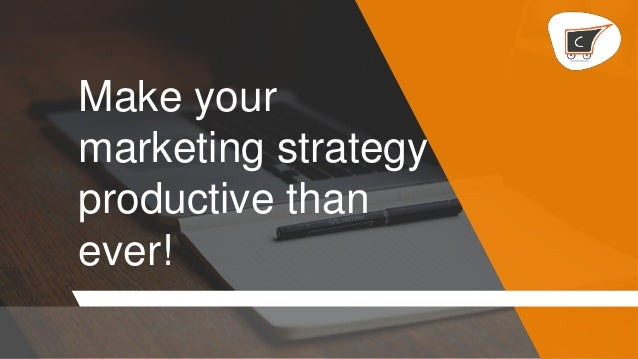 Make your marketing strategy productive than ever!