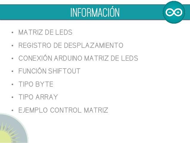 • MATRIZ DE LEDS • REGISTRO DE DESPLAZAMIENTO • CONEXIÓN ARDUINO MATRIZ DE LEDS • FUNCIÓN SHIFTOUT • TIPO BYTE • TIP...