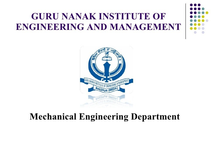 GURU NANAK INSTITUTE OF ENGINEERING AND MANAGEMENT <ul><li>Mechanical Engineering Department </li></ul>
