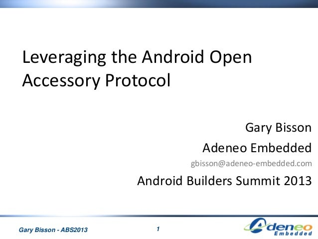 1Gary Bisson - ABS2013 Leveraging the Android Open Accessory Protocol Gary Bisson Adeneo Embedded gbisson@adeneo-embedded....