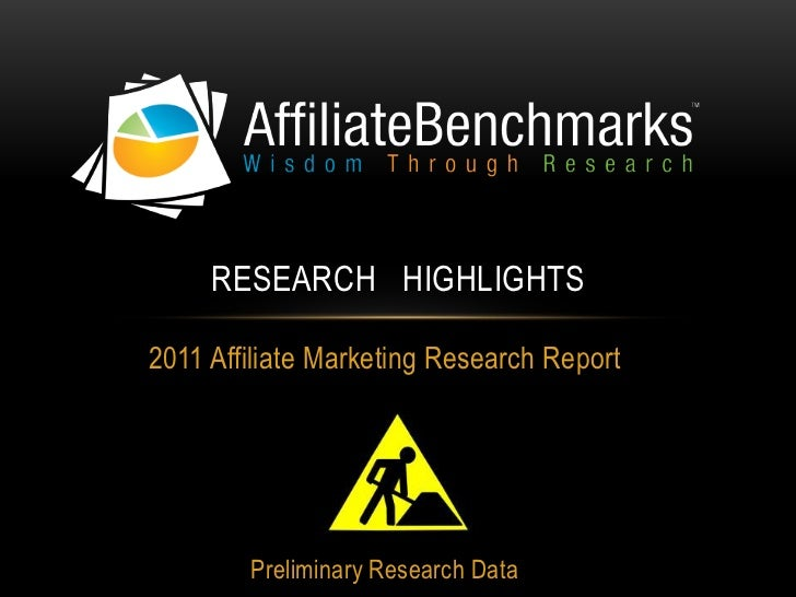 2011 Affiliate Marketing Research Report<br />Preliminary Research Data <br />Research   Highlights<br />