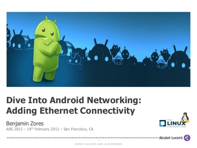 Dive Into Android Networking:Adding Ethernet ConnectivityBenjamin ZoresABS 2013 – 19th February 2013 – San Francisco, CA  ...